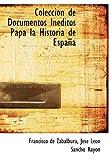 Colección de Documentos inéditos Papa la Historia de Españ, Francisco De Zabalburu and José León Sancho Rayón, 1115249924
