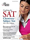 Cracking the SAT Chemistry Subject Test, 2011-2012 Edition, Princeton Review Staff, 0375428143