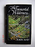 The Immortal Wilderness, John Hay, 0393023850