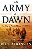 An Army at Dawn: The War in North Africa, 1942-1943, Volume One of the Liberation Trilogy [ARMY AT DAWN] [Hardcover]
