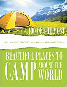 100 Of The Most Beautiful Places To Camp Around The World Alex Trost Vadim Kravetsky