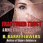Fractured Trust: Renee Steele, Book 1 | R. Barri Flowers