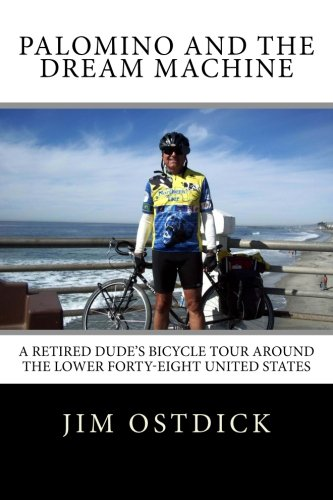Read Online Palomino and the Dream Machine: A Retired Dude's Bicycle Tour Around the Lower Forty-Eight United States PDF
