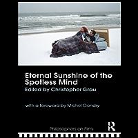 Eternal Sunshine of the Spotless Mind (Philosophers on Film) (English Edition)