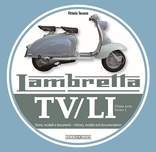 Lambretta Tv/Li: Prima Serie - Series I: Storia, modelli e documenti/History, models and documentation