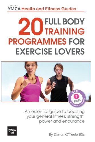 Read Online 20 Full Body Training Programmes for Exercise Lovers: An Essential Guide to Boosting Your General Fitness, Strength, Power and Endurance (Central YMCA Health and Fitness Guides) ebook