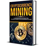 #1: Cryptocurrency Mining: A Comprehensive Introduction To Master Mining Cryptocurrencies in 2018