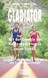 Gladiator - Mit der Energie von Kohlenhydraten zu neuer Stärke: Entdecken Sie die über 2.000 Jahre alte Ernährungsstrategie