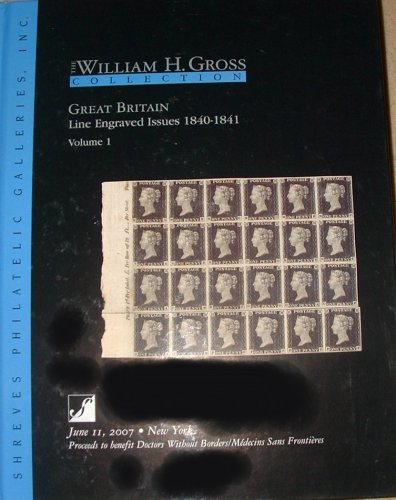 Great Britain Line Engraved Issues 1840-1841 Volume 1 June 11, 2007 (The William H. Gross Collection)
