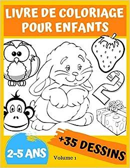 Livre De Coloriage Pour Enfants 2 5 Ans Avec De 35 Dessins A Colorier Un Livre De Creation Pour Les Petits Livres De Coloriage Pour Enfants Livres Pour Les Petits French