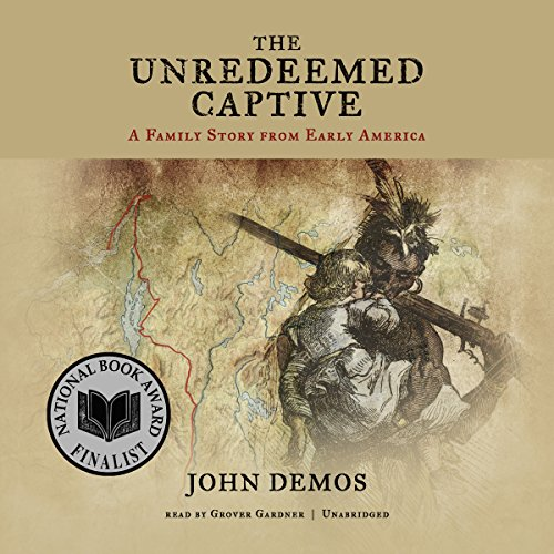 The Unredeemed Captive: A Family Story from Early America Audiobook [Free Download by Trial] thumbnail