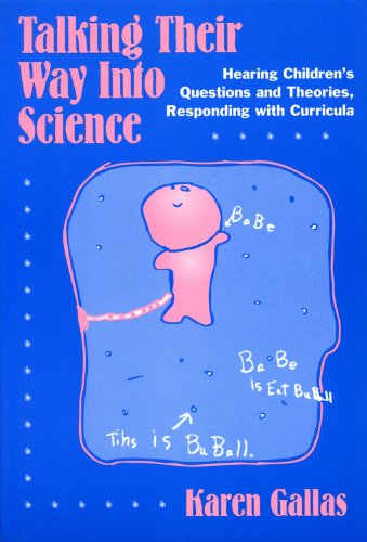 Talking Their Way Into Science: Hearing Children's Questions and Theories, Responding with Curriculum (Language and Lite