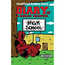 Diary of a Roblox Deadpool: Roblox High School (Unofficial Roblox Deadpool Diaries)