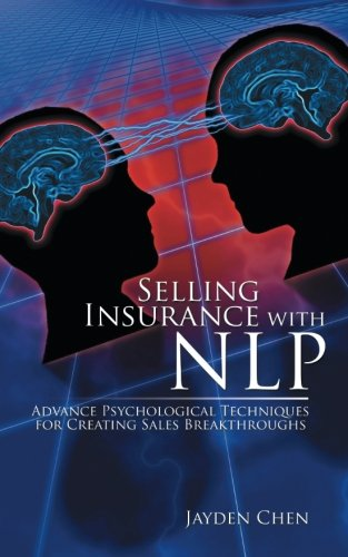 Selling Insurance with Nlp: Advance Psychological Techniques for Creating Sales Breakthroughs