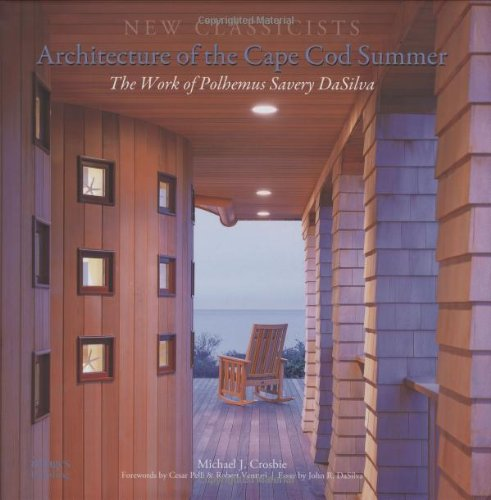 Architecture of the Cape Cod Summer: The Work of Polhemus Savery DaSilva: New Classicists