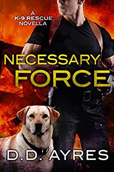 Necessary Force: A K-9 Rescue Novella by [Ayres, D. D.]