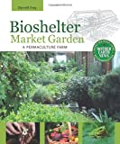 Bioshelter Market Garden, Darrell Frey, 0865716781