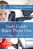 Study Guide: Ready Player One: For Students and Teachers! (Study Guides, Classroom Guides, and Instructional Guides)