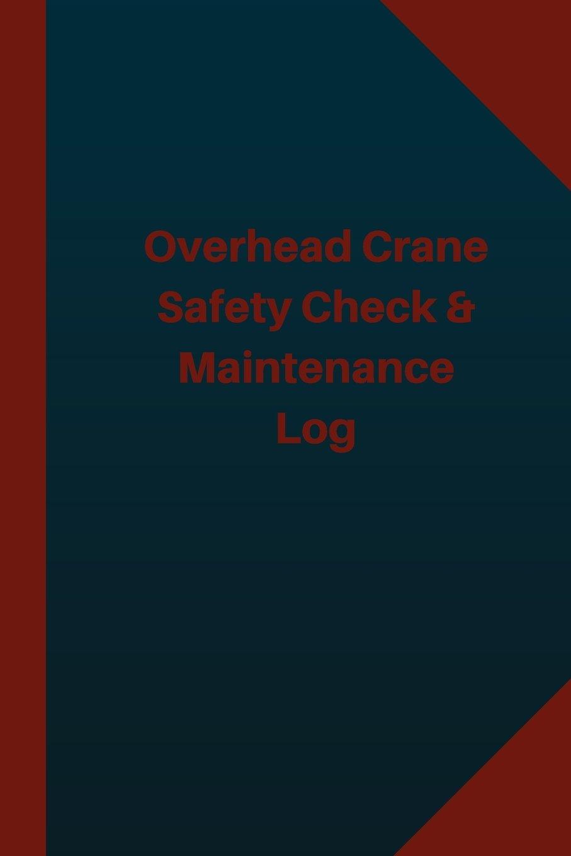 Overhead Crane Safety Check & Maintenance Log (Logbook