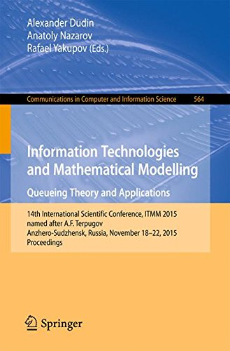 Information Technologies and Mathematical Modelling - Queueing Theory and Applications: 14th International Scientific Conference, ITMM 2015, named ... in Computer and Information Science)
