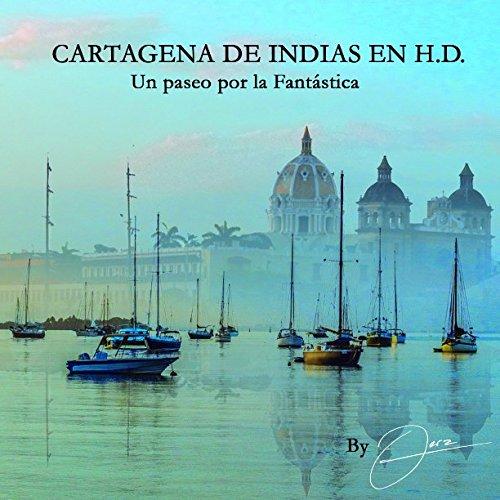 Cartagena de Indias en H.D.: Un paseo por la FANTÁSTICA, bajo el lente de Jerz (Spanish Edition)
