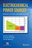 Electrochemical Power Sources : Batteries, Fuel Cells, and Supercapacitors, Bagotsky, 1118460235