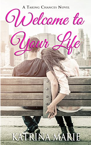Welcome to Your Life (Taking Chances Book 1) by [Marie, Katrina]