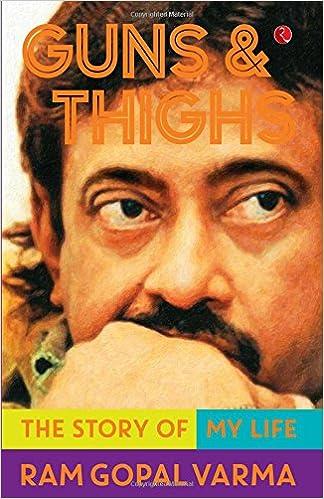 Guns & Thighs: The Story of My Life: Ram Gopal Varma