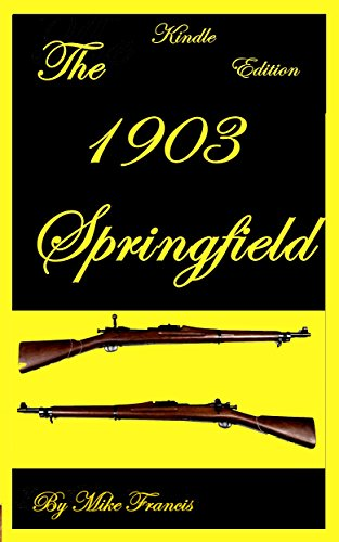 The 1903 Springfield: The Complete Story of the