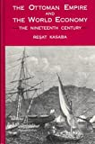 The Ottoman Empire and the World Economy : The Nineteenth Century, Kasaba, Resat, 0887068049