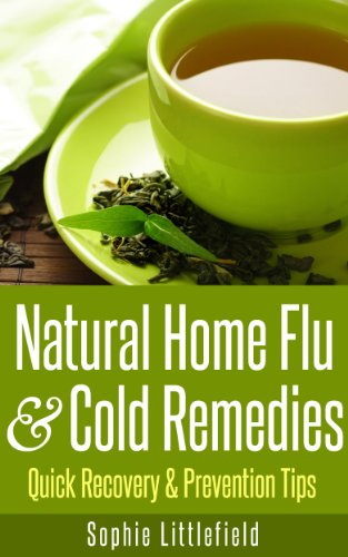 Natural Home Flu & Cold Remedies - Quick Recovery & Prevention Tips by [Littlefield, Sophie]
