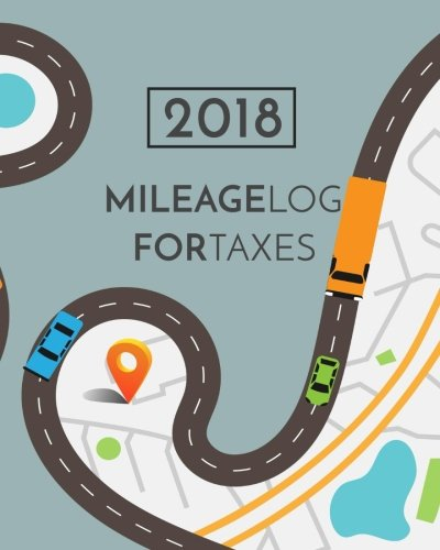 2018 Mileage Log For Taxes: Vehicle Mileage & Gas Expense Tracker Log Book For Small Businesses (V3)