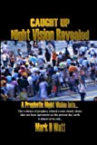 Caught up Night Vision Revealed, Mark D. Watt, 0615891454