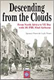 Descending From The Clouds: A Memoir of Combat in the 505 Parachute Infantry Regiment, 82d Airborne Division