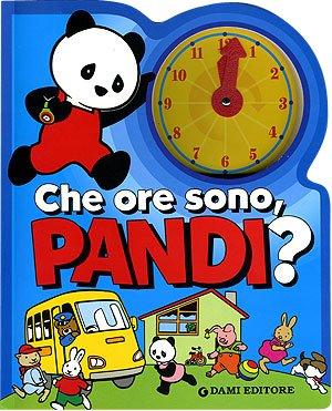 Che ore sono, Pandi? Ediz. illustrata