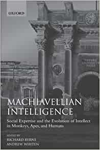 Machiavellian Intelligence Social Expertise And The Evolution Of Intellect In Monkeys Apes And Humans Oxford