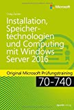 Installation, Speichertechnologien und Computing mit Windows Server 2016: Original Microsoft Prüfungstraining 70-740 (Microsoft Press)