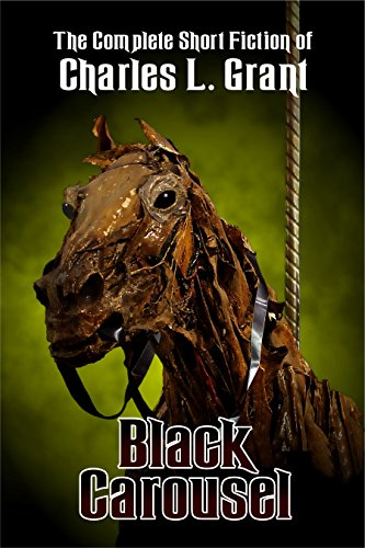 The Black Carousel (The Complete Short Fiction of Charles L. Grant Book 4)