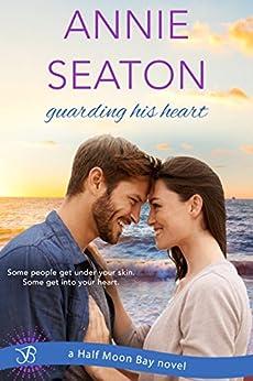 Guarding His Heart (Half Moon Bay) by [Seaton, Annie]