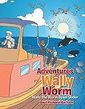 The Adventures of Wally the Worm, Paul Richard Barham, 1483686892