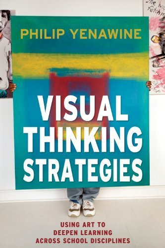 Read Online Visual Thinking Strategies: Using Art to Deepen Learning Across School Disciplines by Philip Yenawine (2013) Paperback PDF