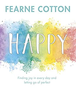 Happy: Finding joy in every day and letting go of perfect by [Cotton, Fearne]