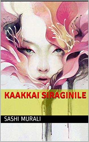 Amazon com: Kaakkai Siraginile (Tamil Edition) eBook: Sashi