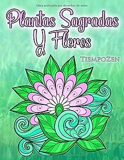 Plantas Sagradas Y Flores: Un libro para colorear para adultos para relajarse con bellas y
