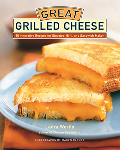 Great Grilled Cheese: 50 Innovative Recipes for Stovetop, Grill, and Sandwich ()