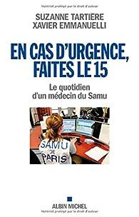 En cas d'urgence, faites le 15 - Le quotidien d'un médecin du SAMU par Suzanne Tartière