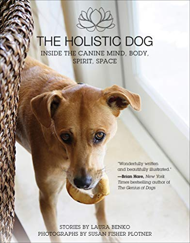 The Holistic Dog: Inside the Canine Mind, Body, Spirit, Space ()