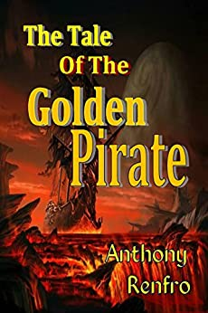 The Tale of the Golden Pirate by [Renfro, Anthony]
