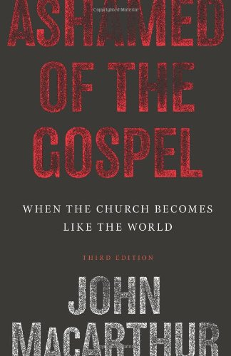 ashamed-of-the-gospel-3rd-edition-when-the-church-becomes-like-the-world