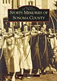 img - for Sports Memories of Sonoma County (CA) (Images of Sports) book / textbook / text book